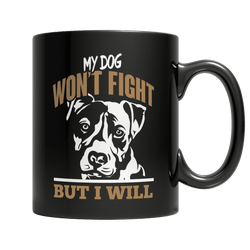 Limited Edition - My Dog Won't Fight But I Will - DogCore.com