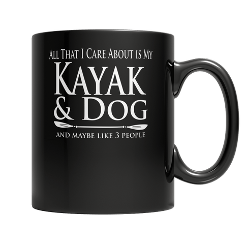 All That I Care About Is My Kayak & Dog And Maybe Like 3 People - DogCore.com