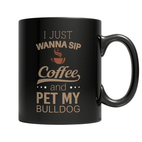 Limited Edition -  I Just Want To Sip Coffee and Pet My Bulldog - DogCore.com