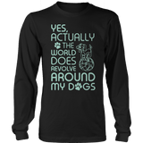The World Does Revolve Around My Dogs - DogCore.com