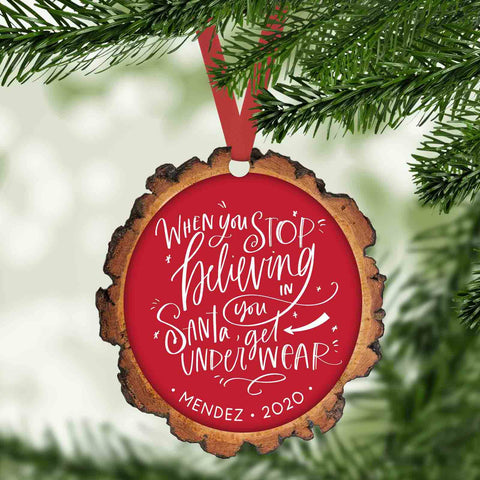 When you stop believing in santa you get underwear funny personalized christmas ornament