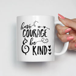 Have Courage and Be Kind Motivational Mug