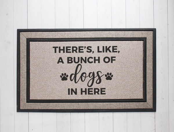 There's Like a Bunch of Dogs in Here Door Mat