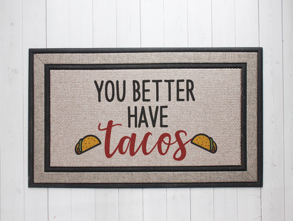 You Better Have Tacos Door Mat