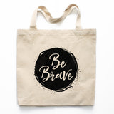 Be Brave Canvas Tote Bag