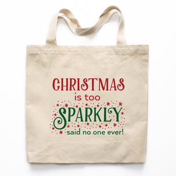 Christmas is Too Sparkly Said No One Ever Canvas Tote Bag