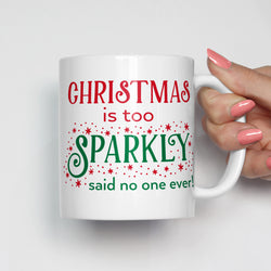 Christmas is Too Sparkly Said No One Ever Mug