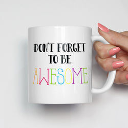 Don't Forget To Be Awesome Mug