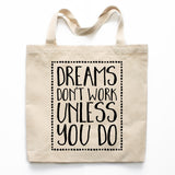 Dreams Don't Work Unless You Do Canvas Tote Bag