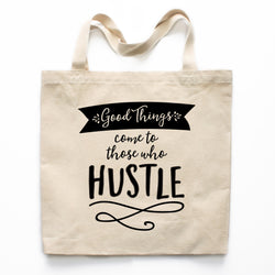 Good Things Come To Those Who Hustle Canvas Tote Bag