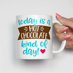 Today is a Hot Chocolate Kind of Day Mug