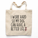 I Work Hard So My Dog Can Have A Better Life Tote Bag