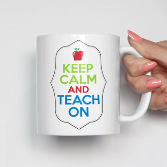 Keep Calm and Teach On Teacher Mug