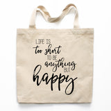 Life Is Too Short To Be Anything But Happy Canvas Tote Bag