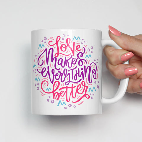 Love Makes Everything Better Mug