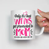 Only the Best Wives Get Promoted to Mom Mug