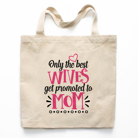 Only the Best Wives Get Promoted to Mom Canvas Tote Bag