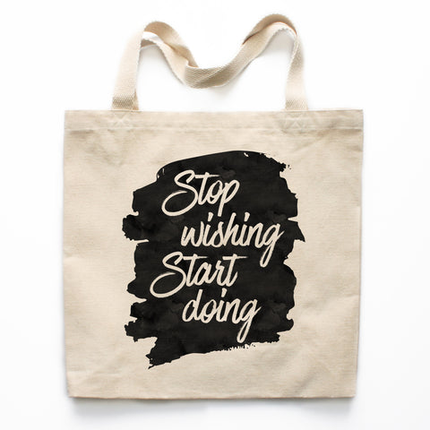 Stop Wishing Start Doing Canvas Tote Bag