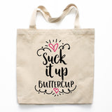 Suck It Up Buttercup Canvas Tote Bag