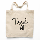 Tired AF Tote Bag