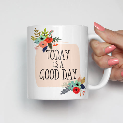 Today is a Good Day Motivational Mug
