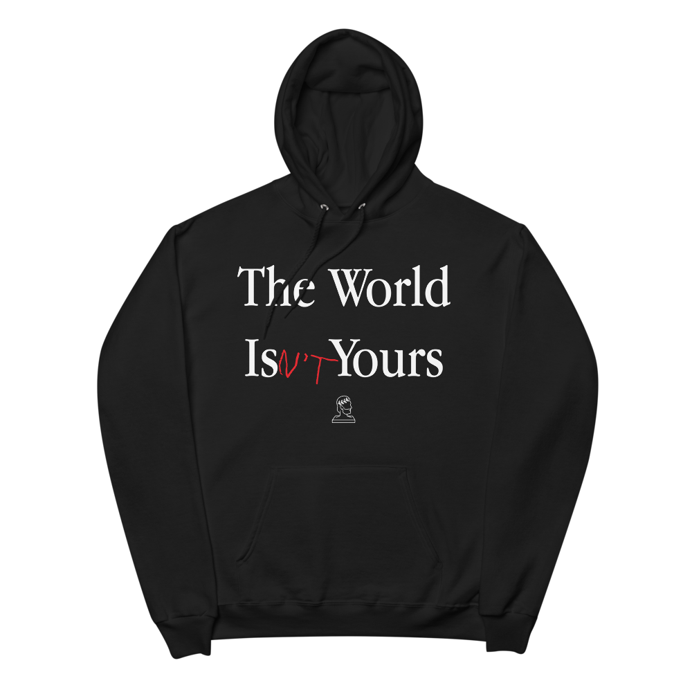 The World Is(n't) Yours Hoodie