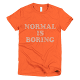 Normal is boring - Short sleeve women's t-shirt, T-shirt - Kwotees