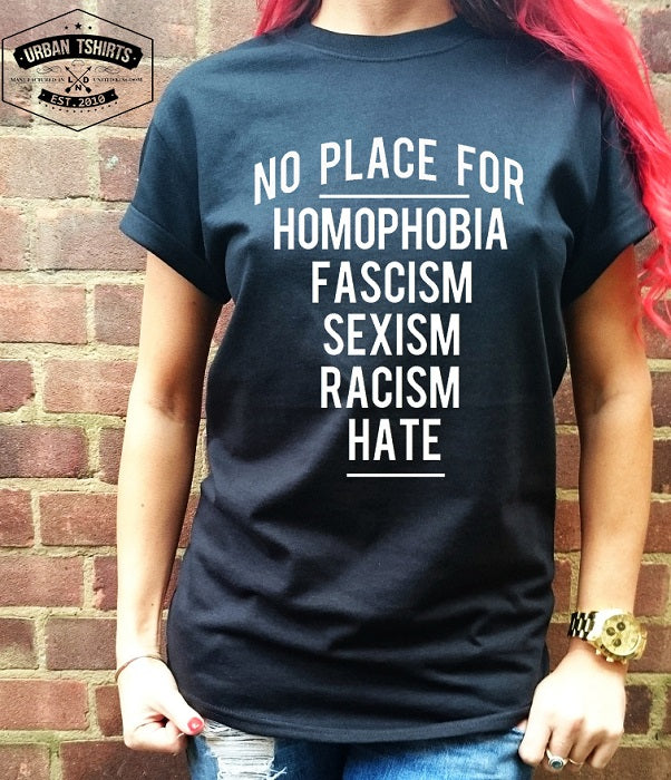 No place for homophobia,fascism,sexism,racism,hate T-shirt - Urbantshirts.co.uk