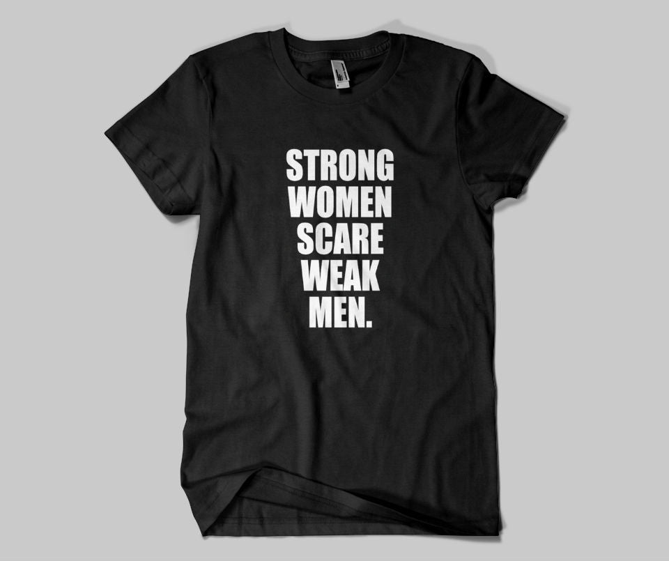 Strong women scare weak men T-shirt - Urbantshirts.co.uk