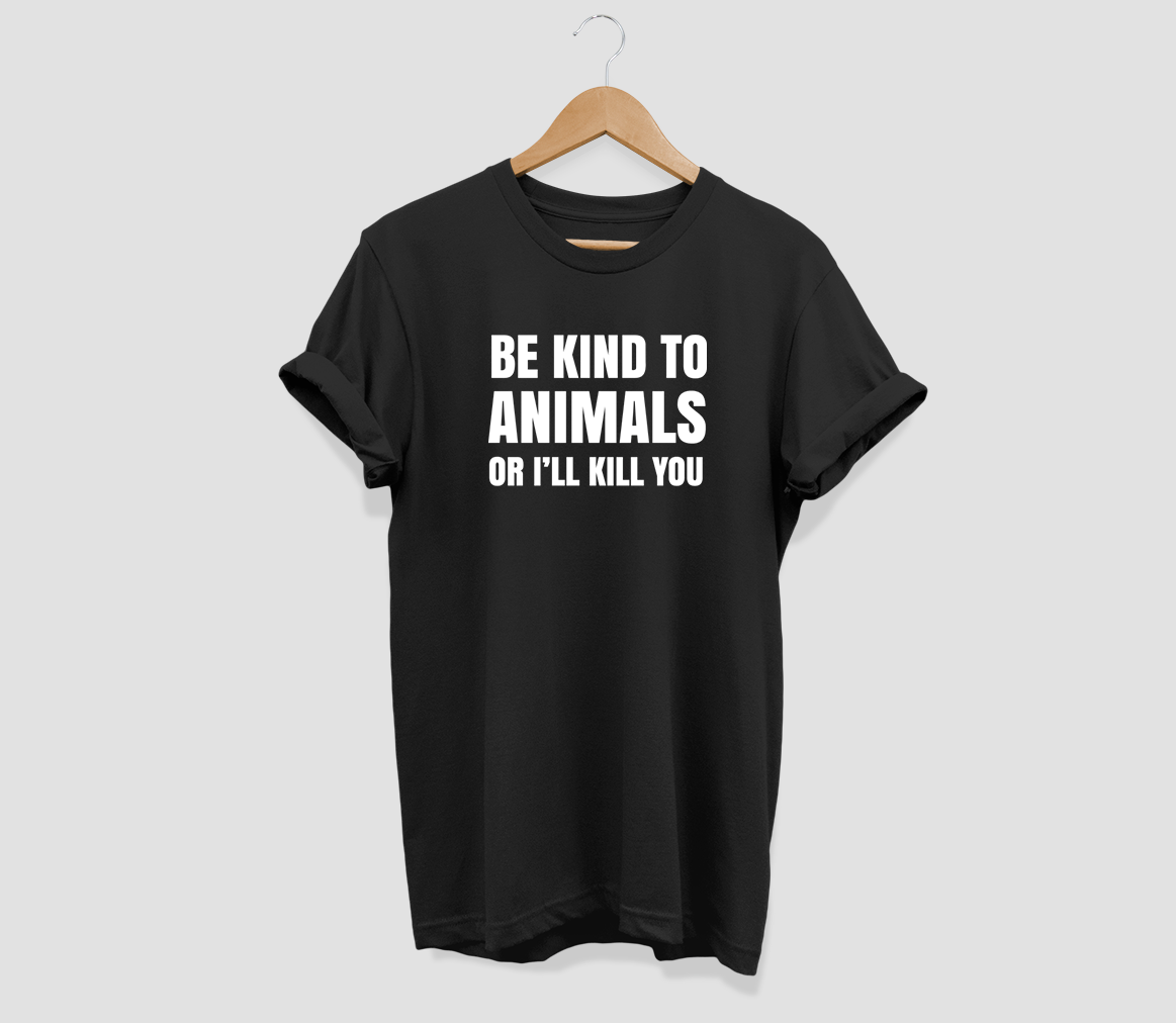 Be kind to Animals or I'll kill you T-shirt - Urbantshirts.co.uk