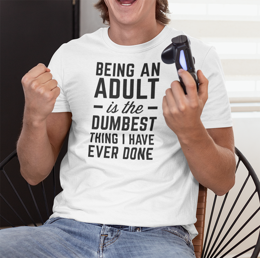 Being an Adult is the dumbest thing I have ever done T-shirt - Urbantshirts.co.uk