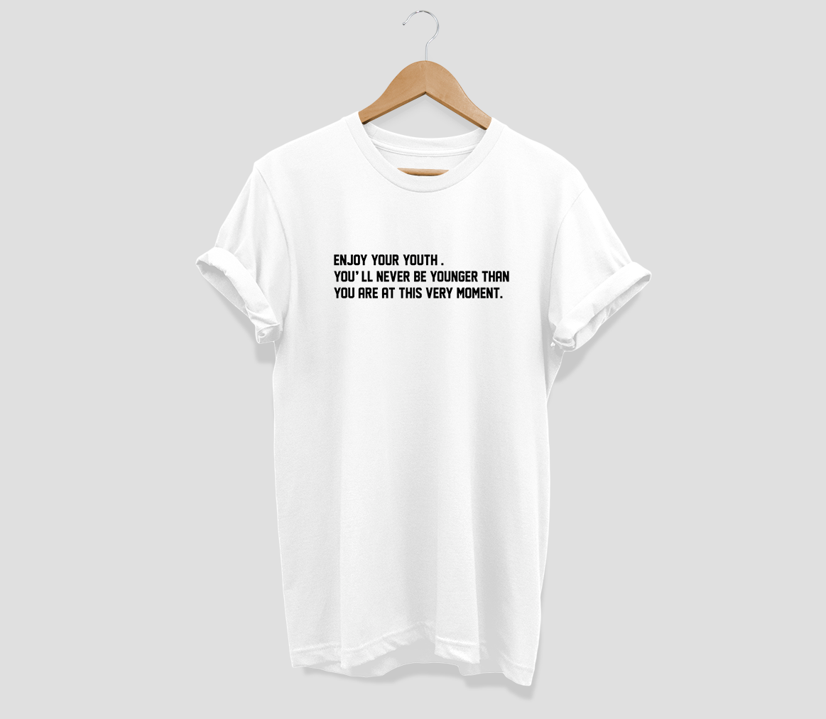 Enjoy your youth.You'll never be younger than you are t this very moment T-shirt - Urbantshirts.co.uk