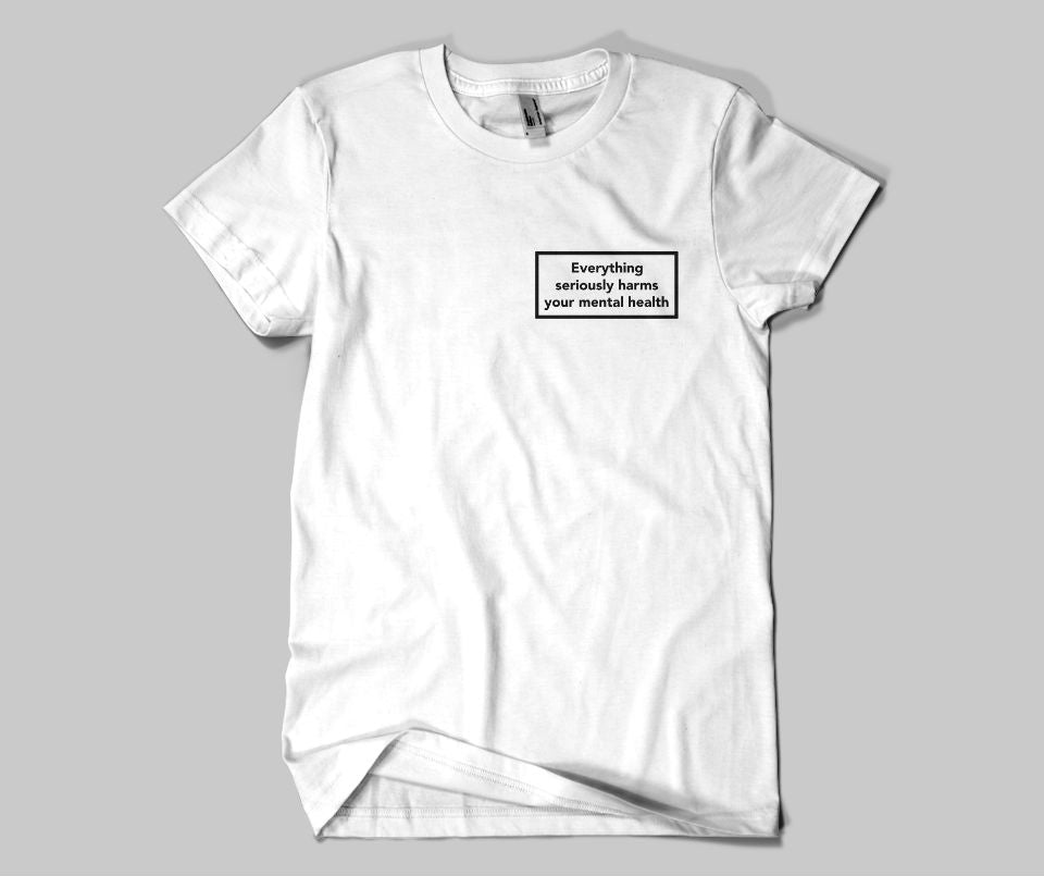 Everything seriously harms your mental health T-shirt - Urbantshirts.co.uk