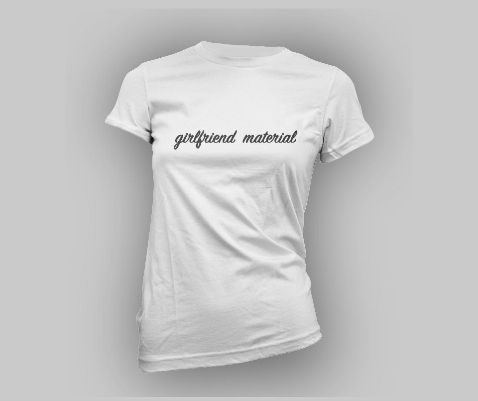 Girlfriend material T-shirt - Urbantshirts.co.uk