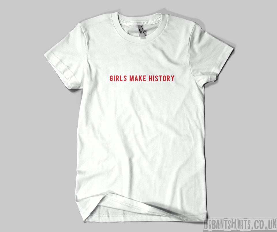 Girls make history T-shirt - Urbantshirts.co.uk