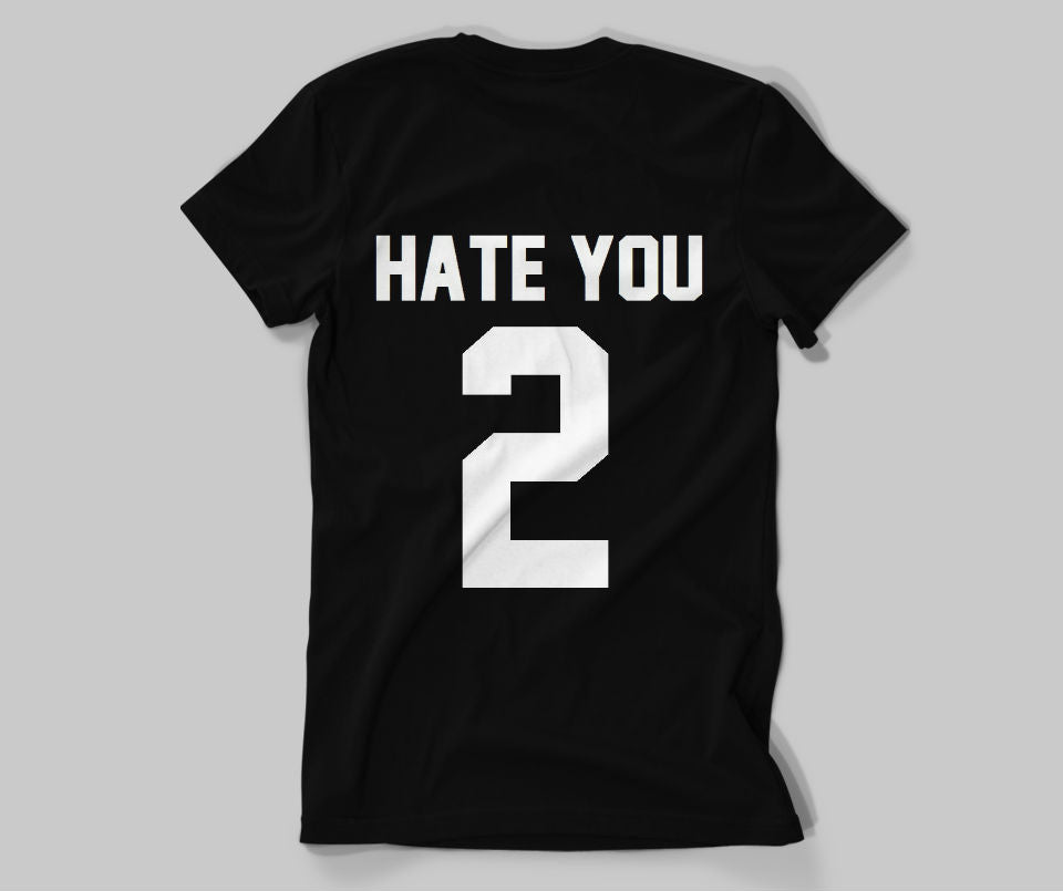 Hate you 2 T-shirt - Urbantshirts.co.uk