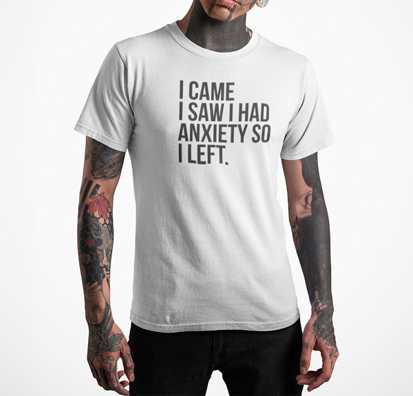 I came I saw I had Anxiety So Left T-shirt - Urbantshirts.co.uk