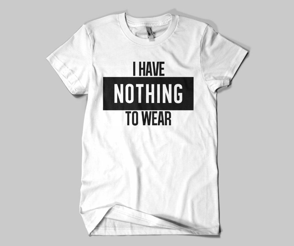 I have nothing to wear T-shirt - Urbantshirts.co.uk