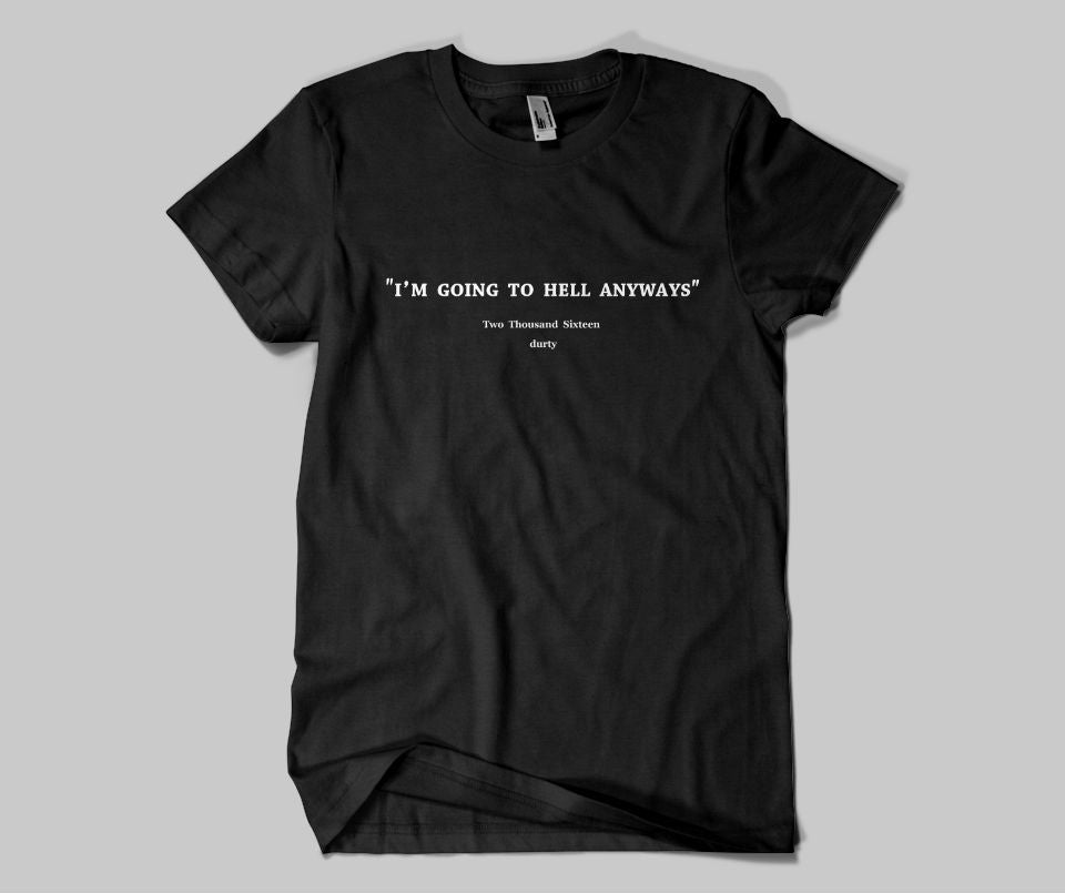 I'm going to hell anyways T-shirt - Urbantshirts.co.uk