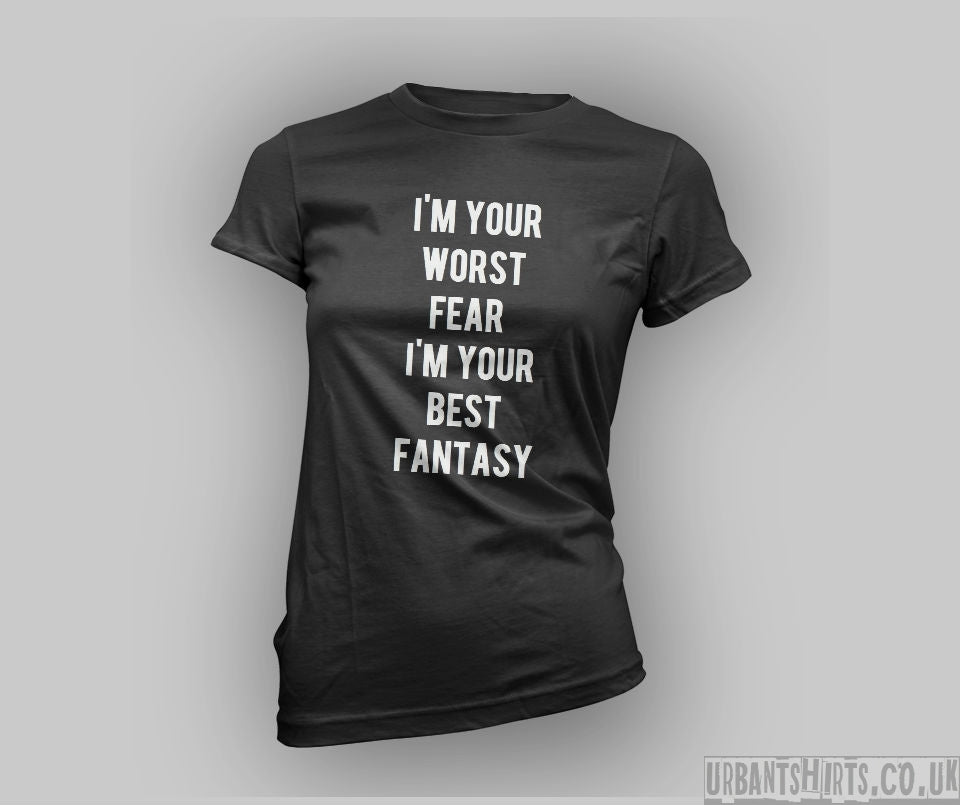 I'm your worst fear I'm your best fantasy T-shirt - Urbantshirts.co.uk