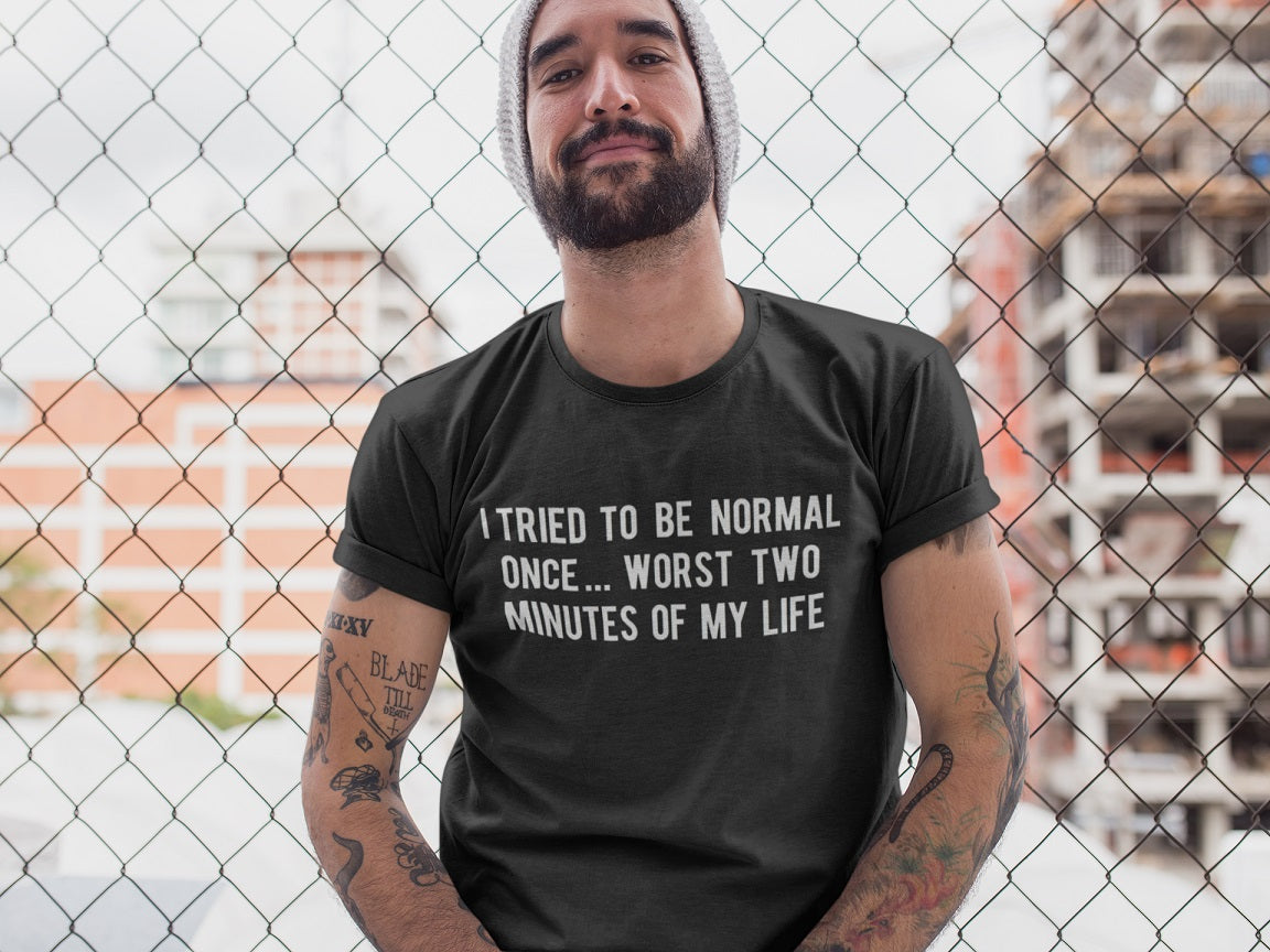 I tried to be normal once...worst two minutes of my life T-shirt - Urbantshirts.co.uk