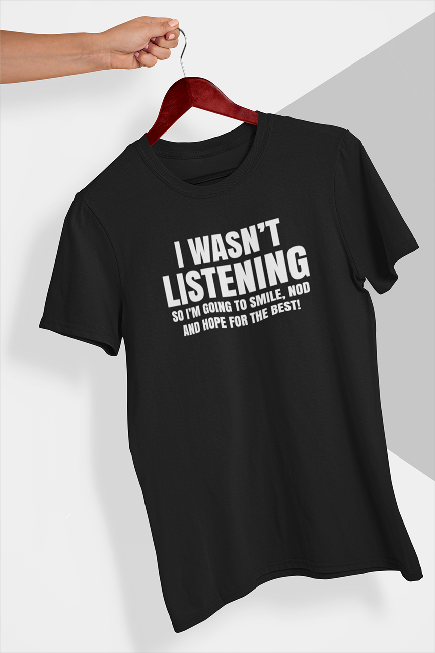 I wasn't listening so I'm going to smile,nod and hope for the best T-shirt - Urbantshirts.co.uk