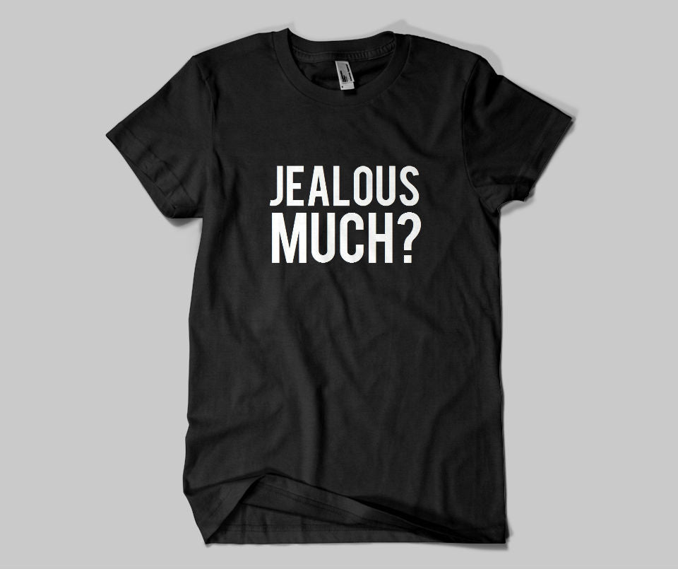 Jealous Much? T-shirt - Urbantshirts.co.uk
