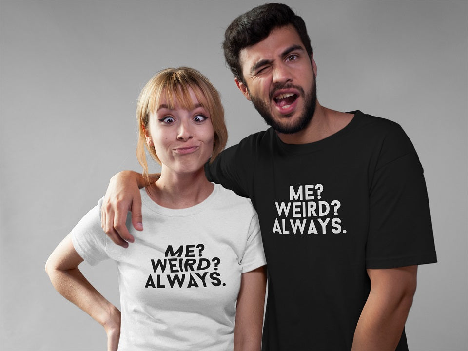 Me,weird ? always T-shirt - Urbantshirts.co.uk