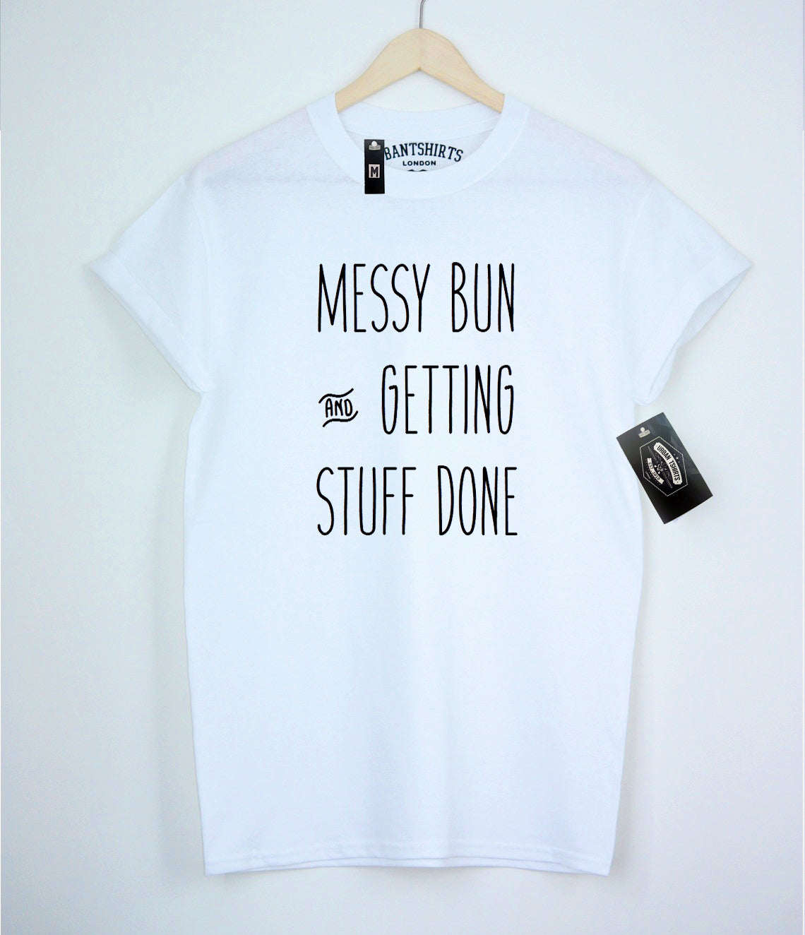 Messy bun and getting stuff done T-shirt - Urbantshirts.co.uk