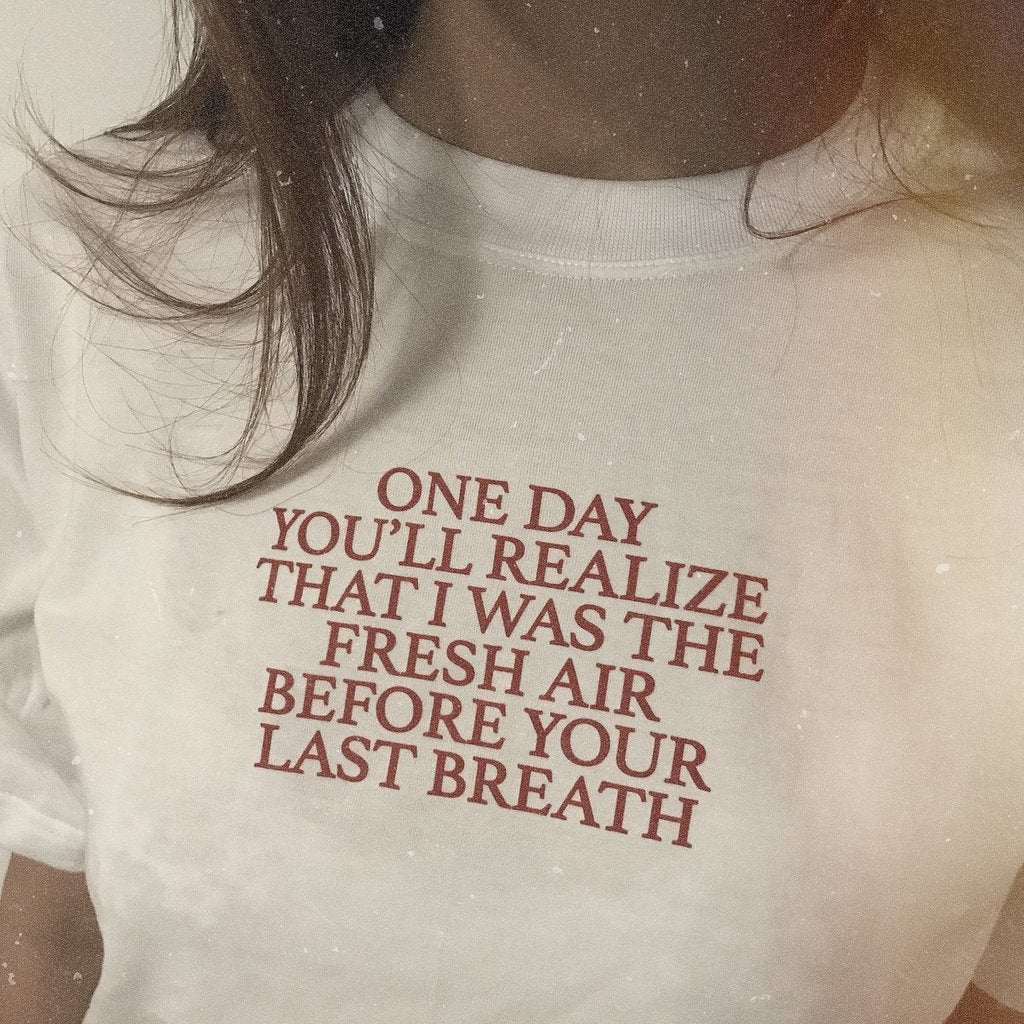 One day you'll realize that I was fresh air before your last breath T-shirt - Urbantshirts.co.uk