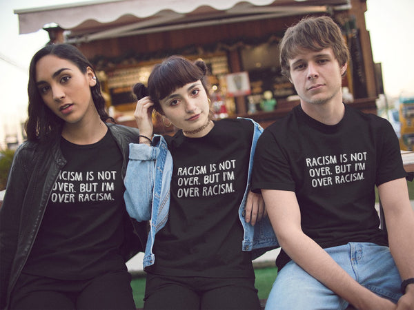 Racism is not over,but I'm over racism T-shirt - Urbantshirts.co.uk