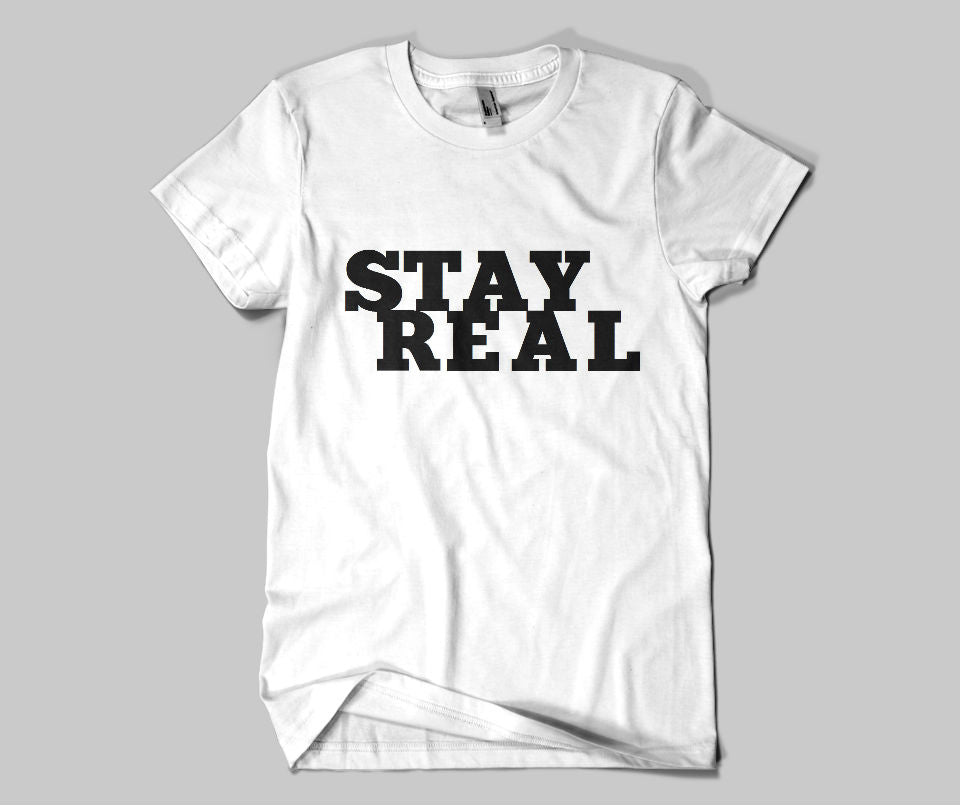 Stay real T-shirt - Urbantshirts.co.uk