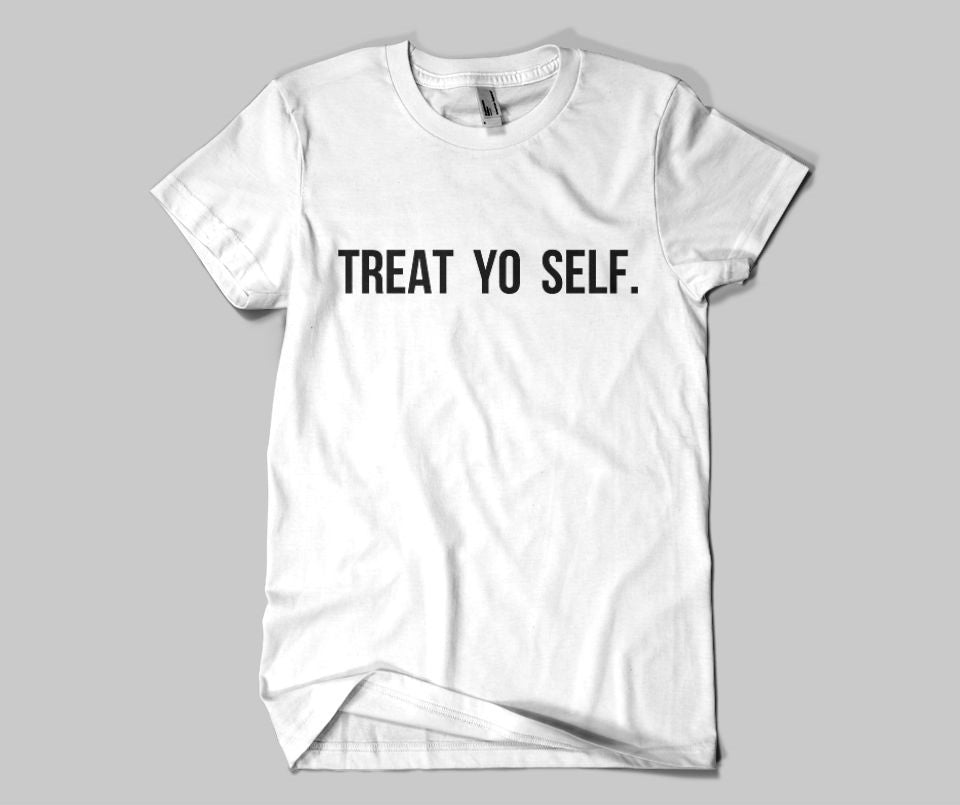 Treat yo self T-shirt - Urbantshirts.co.uk