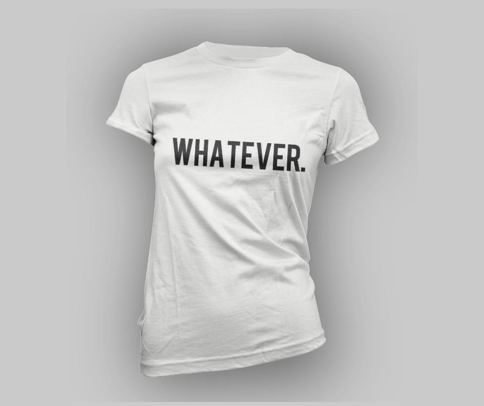Whatever T-shirt - Urbantshirts.co.uk
